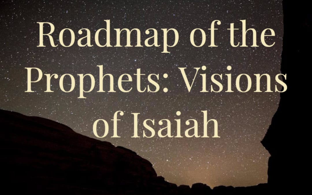 Roadmap of the Prophets: Visions of Isaiah