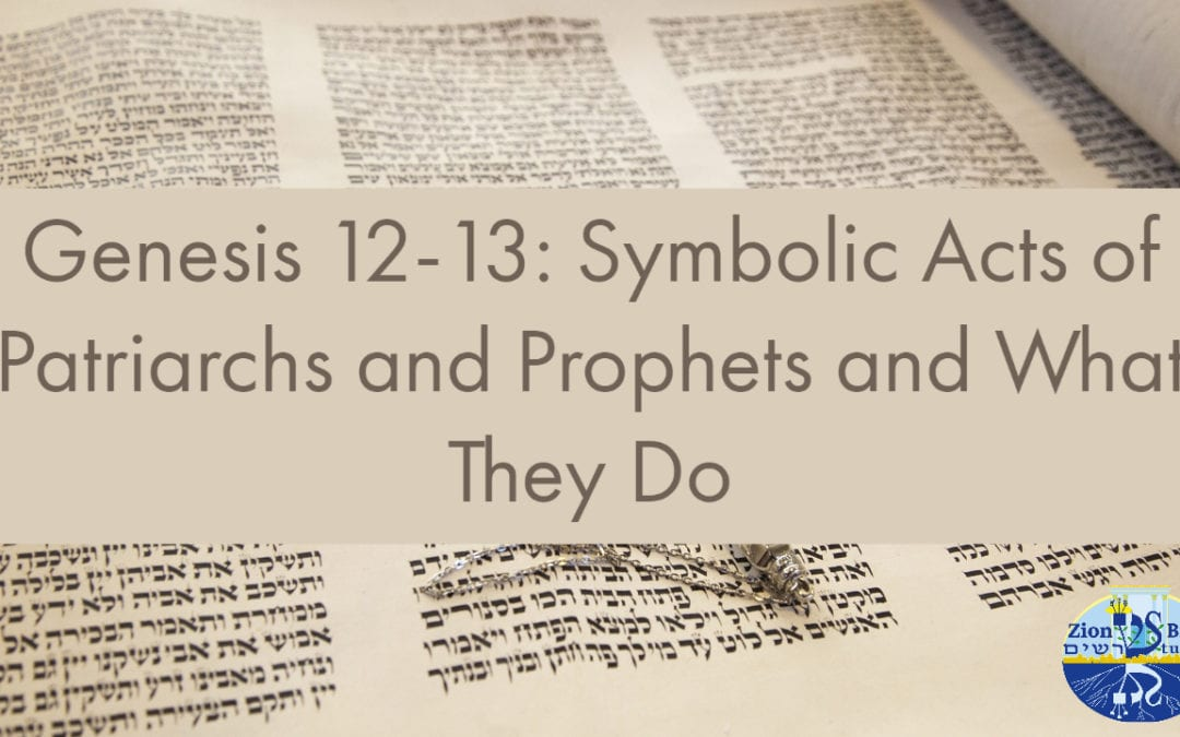Genesis 12-13: Symbolic Acts of Patriarchs and Prophets and What They Do